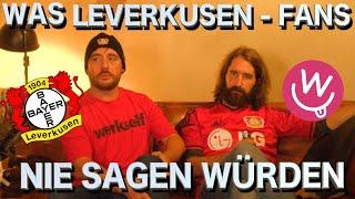 Was Fans nie sagen würden - Leverkusen