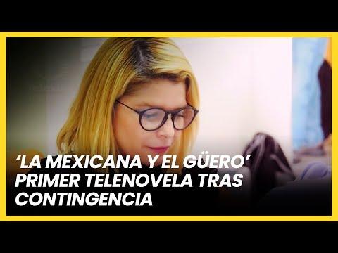 NOTA: 'La mexicana y el güero' será a primeira novela da Televisa a voltar depois da pandemia do Covid-19