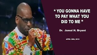 Dr. Jamal H. Bryant, YOU GONNA HAVE TO PAY WHAT YOU DID TO ME - April 29th, 2019