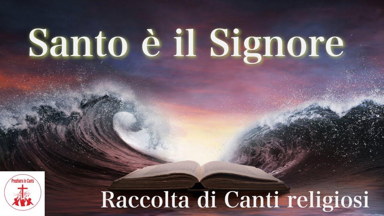 Download Santo è il Signore - Raccolta di Canti religiosi #CantiReligiosi di Preghiera in Canto