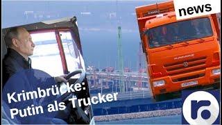 Krimbrücke: Putin als Trucker