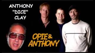 """Opie & Anthony - best of Anthony """"Dice"""" Clay"""
