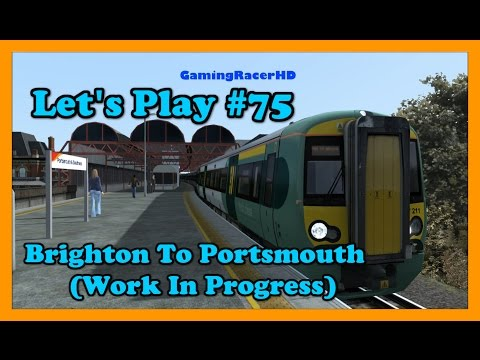 Train Simulator 2016 - Let's Play #75 - Brighton To Portsmouth (Work In Progress) [1080p 60FPS]