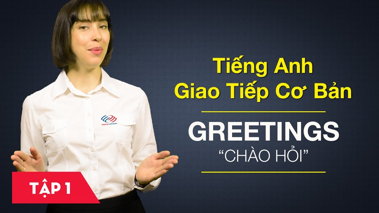 Tiếng Anh giao tiếp cơ bản – Bài 1: Greetings – Chào hỏi [Học tiếng Anh giao tiếp #6]