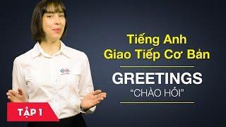 Tiếng Anh giao tiếp cơ bản - Bài 1: Greetings - Chào hỏi [Học tiếng Anh giao tiếp #6]