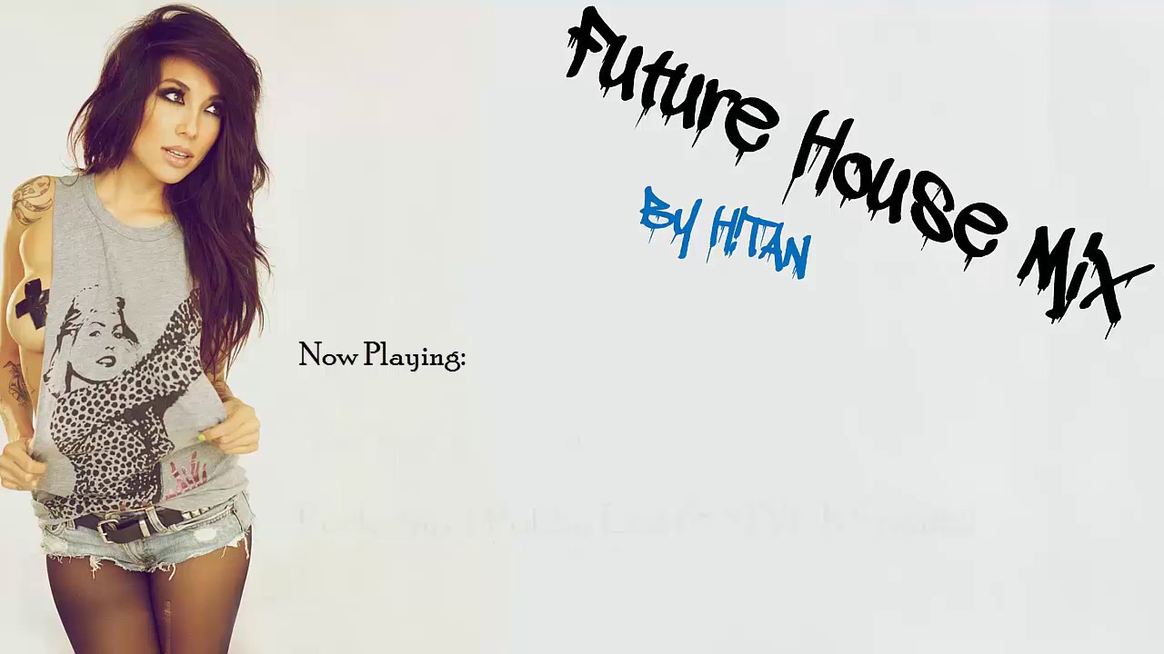 Most popular songs best future house mix by hitan for Most famous house songs