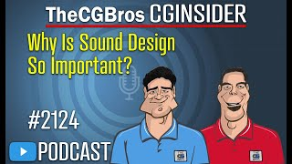 """The CGInsider Podcast #2124: """"Why Is Sound Design So Important?"""""""