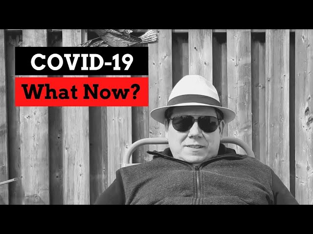 COVID-19 - What Now?
