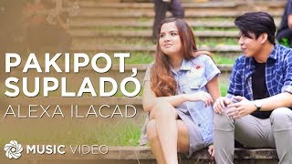 Baixar Alexa Ilacad - Pakipot, Suplado (Official Music Video)