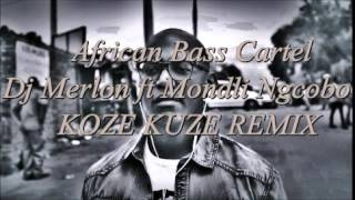Dj Merlon ft Mondli Ngcobo x Koze kuse  abc turn up remix  prod by African Bass Cartel mp3