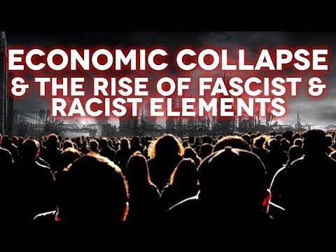 Economic Collapse & The Rise of Fascist & Racist Elements