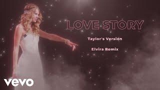 Taylor Swift - Love Story (Elvira Remix) (Taylor's Version) (Official Audio)