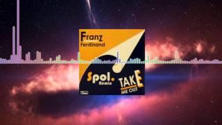 Take Me Out - Franz Ferdinand (Spol Remix)