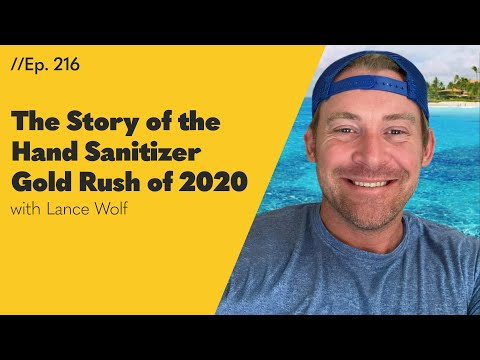 Capitalism or Greed? The Story of the Hand Sanitizer Gold Rush of 2020 with Lance Wolf - 216