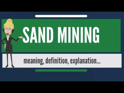 What is SAND MINING? What does SAND MINING mean? SAND MINING meaning, definition & explanation
