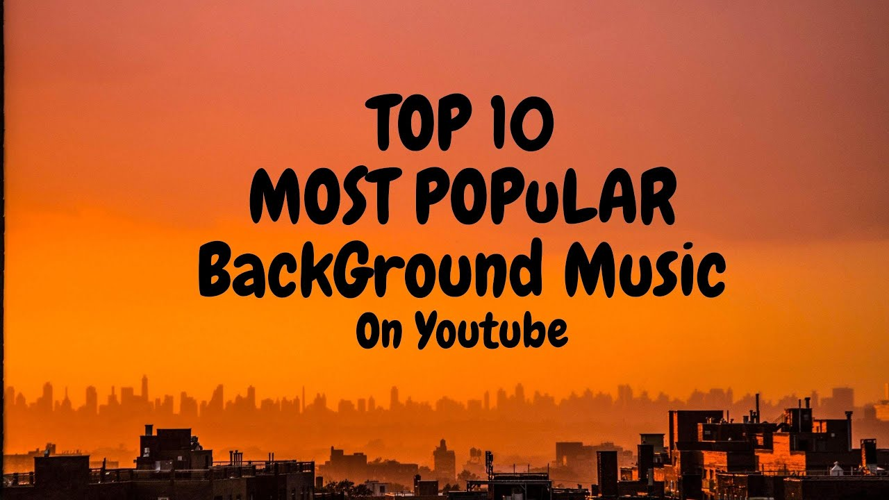 Top 10 Background Music Most Popular Music On You Tube Vlog No Copyright Music Youtube