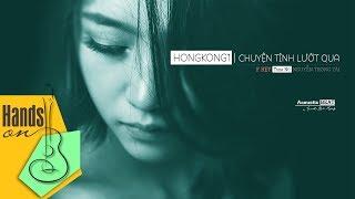 [Hạ tone] HongKong 1   Chuyện tình lướt qua ✎ acoustic Beat Karaoke tone nữ by Trịnh Gia Hưng