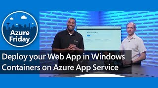 Deploy your Web App in Windows Containers on Azure App Service | Azure Friday