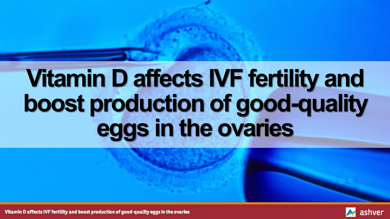 Vitamin D affects IVF fertility and boost production of good ...
