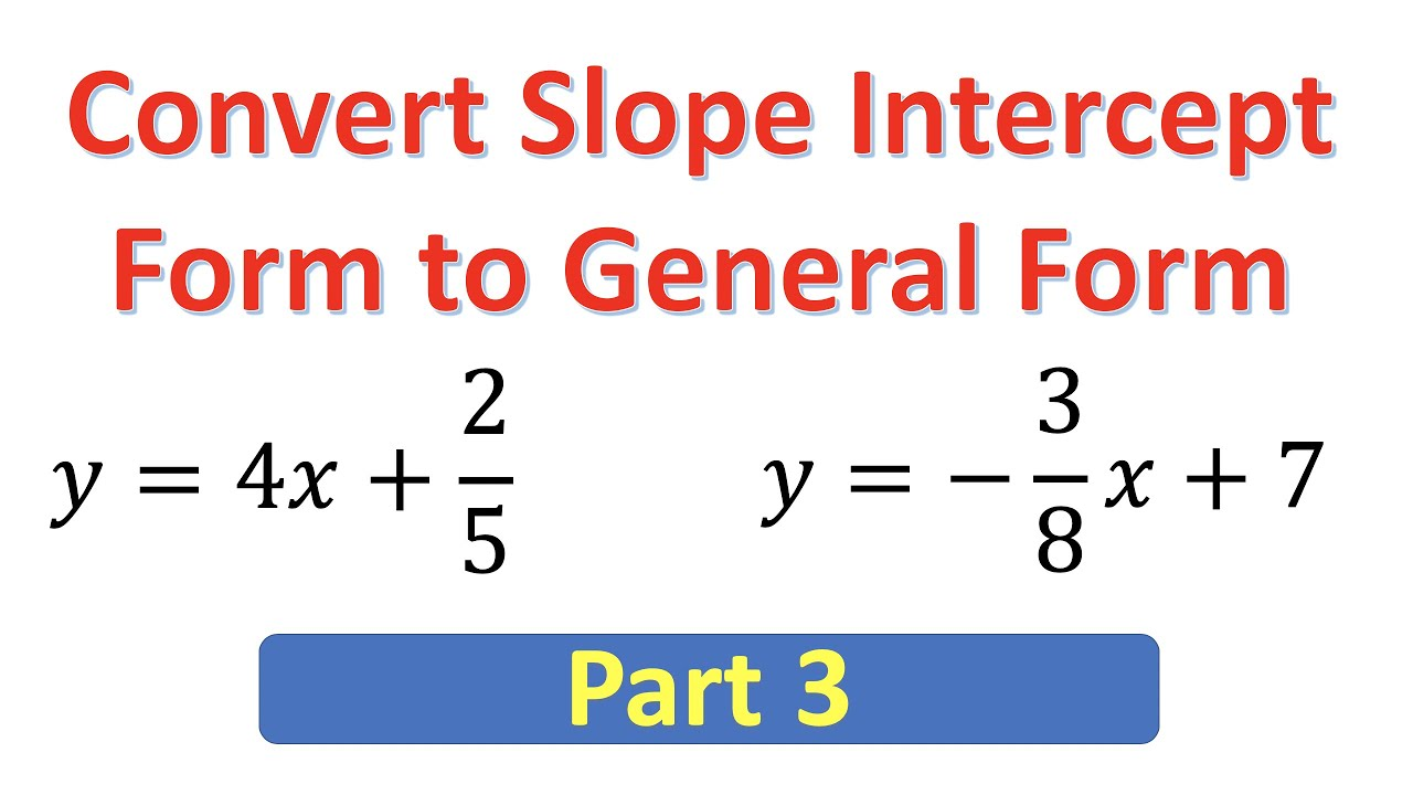 intercept form to general form  GSI11 Converting Slope Intercept Form to General Form of Linear Equations  (Part 11)