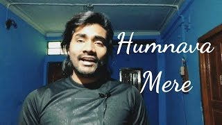 Humnava Mere | Jubin Nautiyal | Cover Without Music by Avinash Kamti