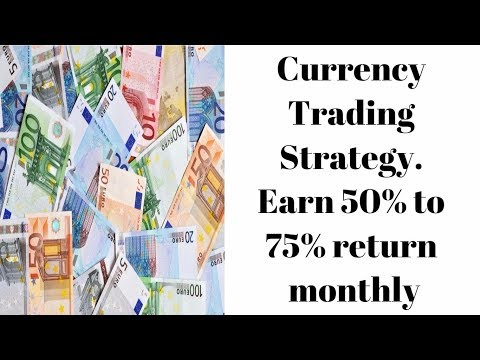 Currency Trading Strategy. Earn 50% to 75% Return Monthly.