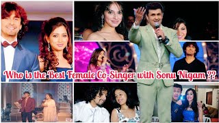 Who is the Best Female Co-Singer with Sonu Nigam | Shreya Ghoshal , Sunidhi , Neeti Mohan , Asha |