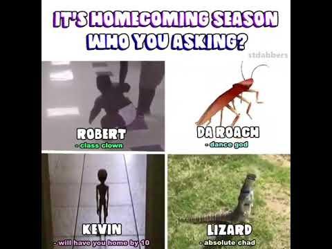 Its Homecoming Season Who You Asking? Robert Da Roach Kevin Lizard Meme