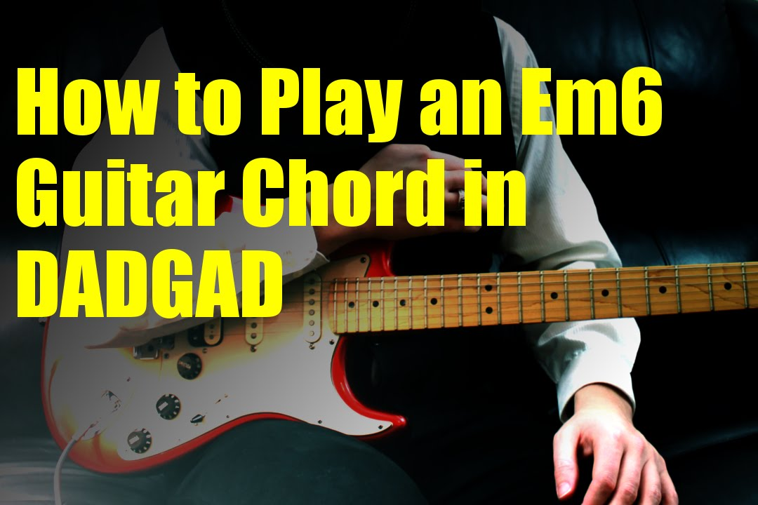 How To Play An Em6 Guitar Chord In Dadgad Youtube