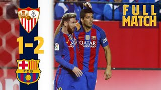 FULL MATCH: Sevilla 1 - 2 Barça (2016) MESSI & SUÁREZ SEAL COMEBACK WIN!