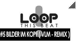 LOOP THIS BEAT! - #5 - BILDER IM KOPF (VINCENT LEE REMIX)-INSTRUMENTAL