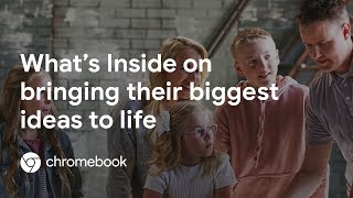 How to Bring Your Family's Biggest Ideas to Life with What's Inside - Chromebook