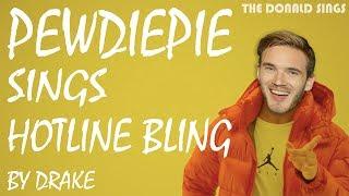 Pewdiepie Singing Hotline Bling by Drake