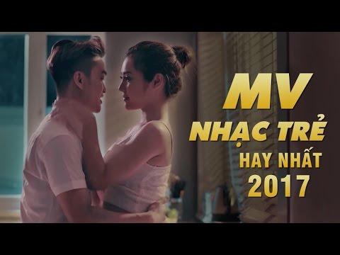 Tuyển Chọn MV Nhạc Trẻ Hay Nhất 2017