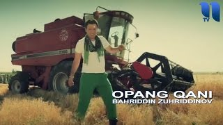 Bahriddin Zuhriddinov - Opang qani | Бахриддин Зухриддинов - Опанг кани