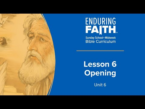 Lesson 6 Opening | Enduring Faith Bible Curriculum - Unit 6