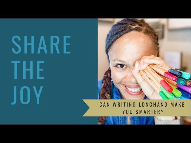 Share the Joy #128 Can Writing Longhand Make You Smarter?