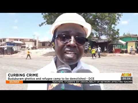 Curbing Crime: Buduburam ghettos and refugee camp to be demolished - DCE - Badwam News (26-7-21)