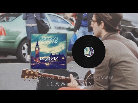 London Grammar - Darling Are You Gonna Leave Me - LCAW Remix