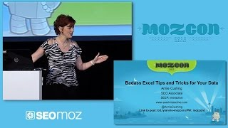 MozCon 2012 - 06 - Annie Cushing - Badass Excel Tips and Tricks for Your Data