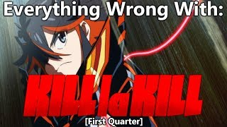 Everything Wrong With: Kill La Kill | (First Quarter)