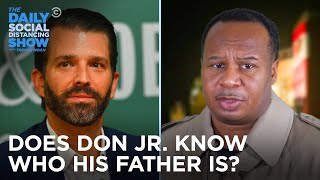 Unsolved Mysteries: Does Don Jr. Know Who His Father Is? | The Daily Social Distancing Show