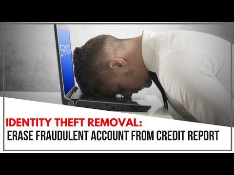 Identity Theft Removal : How To Get Rid Of Fraudulent Account From Your Credit Report