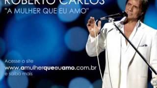 Roberto Carlos - A Mulher Que Eu Amo (Oficial)