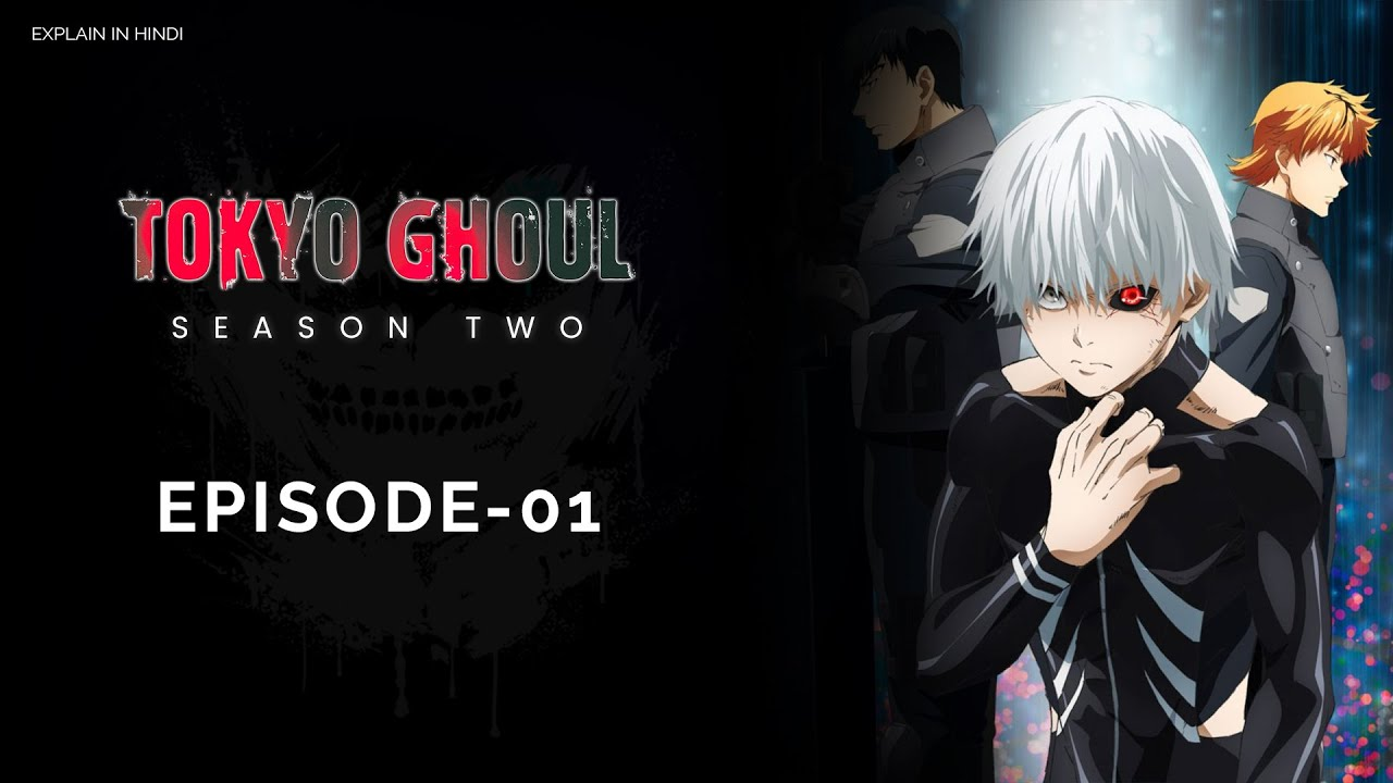 Tokyo ghoul Season 2 Episode 1|| Explain in Hindi