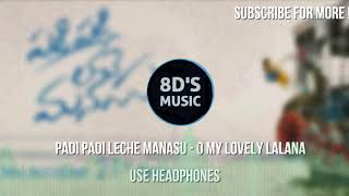 O My Lovely Lalana (8D AUDIO🎧) || Padi Padi Leche Manasu || 🎧USE HEADPHONES