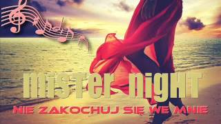 MISTER NIGHT - NIE ZAKOCHUJ SIĘ WE MNIE ( official audio  )