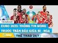 Tin bóng đá mới nhất ngày 12/6 | Cập nhật Euro 2021, Vòng loại World cup 2022 | FBNC