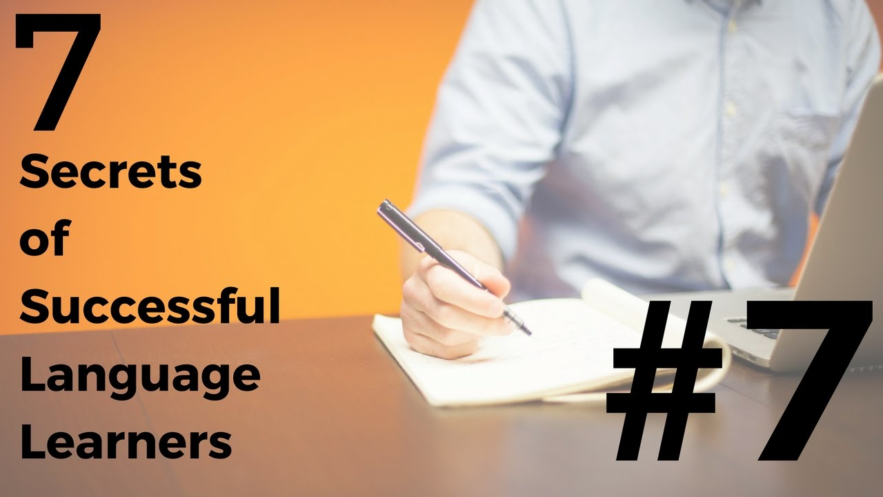 Language Learning - 7 Secrets of Success: #7 Become an Independent Learner