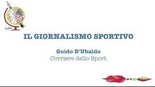 Il Giornalismo sportivo - Guido D'Ubaldo (Corriere dello Sport)